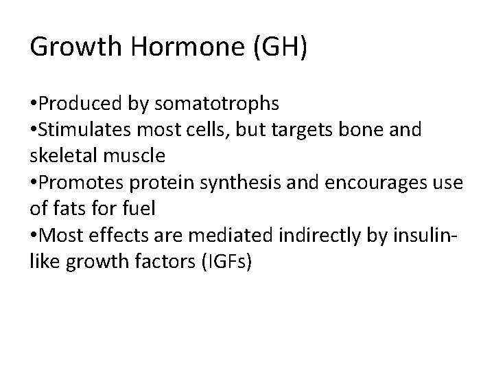 Growth Hormone (GH) • Produced by somatotrophs • Stimulates most cells, but targets bone
