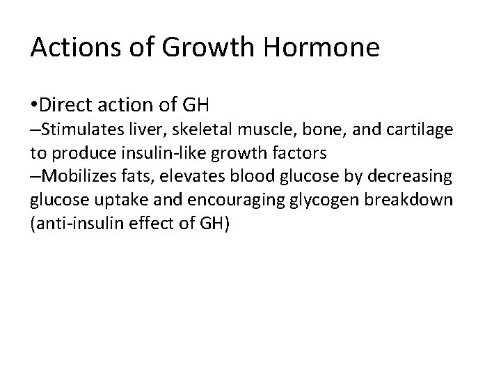 Actions of Growth Hormone • Direct action of GH –Stimulates liver, skeletal muscle, bone,