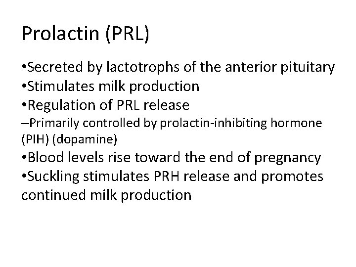 Prolactin (PRL) • Secreted by lactotrophs of the anterior pituitary • Stimulates milk production