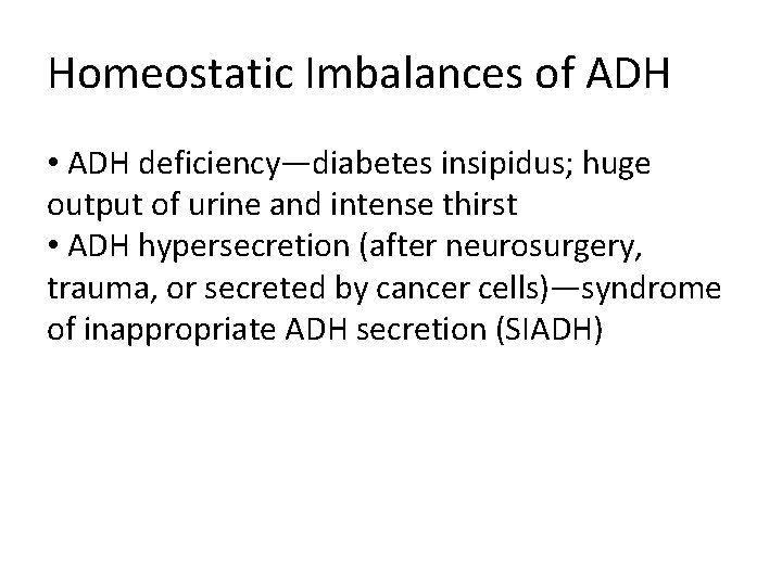 Homeostatic Imbalances of ADH • ADH deficiency—diabetes insipidus; huge output of urine and intense