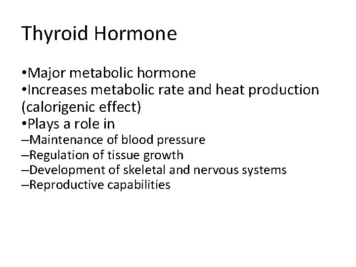 Thyroid Hormone • Major metabolic hormone • Increases metabolic rate and heat production (calorigenic