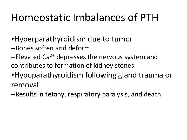 Homeostatic Imbalances of PTH • Hyperparathyroidism due to tumor –Bones soften and deform –Elevated