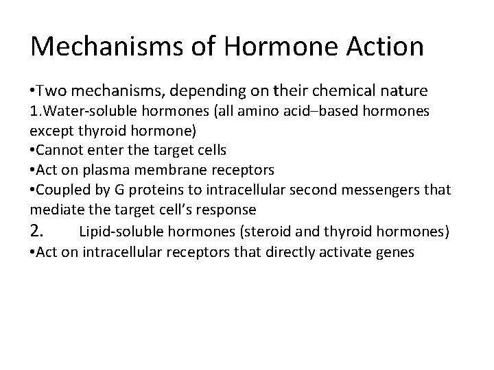Mechanisms of Hormone Action • Two mechanisms, depending on their chemical nature 1. Water-soluble
