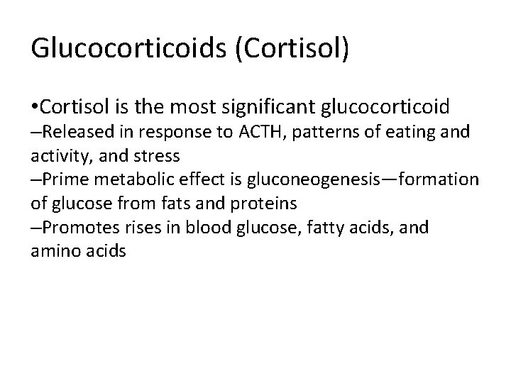 Glucocorticoids (Cortisol) • Cortisol is the most significant glucocorticoid –Released in response to ACTH,