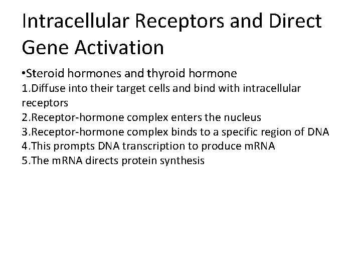 Intracellular Receptors and Direct Gene Activation • Steroid hormones and thyroid hormone 1. Diffuse