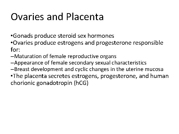 Ovaries and Placenta • Gonads produce steroid sex hormones • Ovaries produce estrogens and