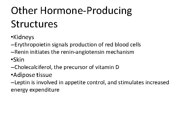 Other Hormone-Producing Structures • Kidneys –Erythropoietin signals production of red blood cells –Renin initiates