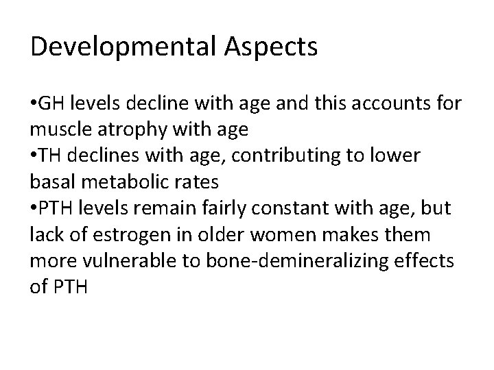 Developmental Aspects • GH levels decline with age and this accounts for muscle atrophy