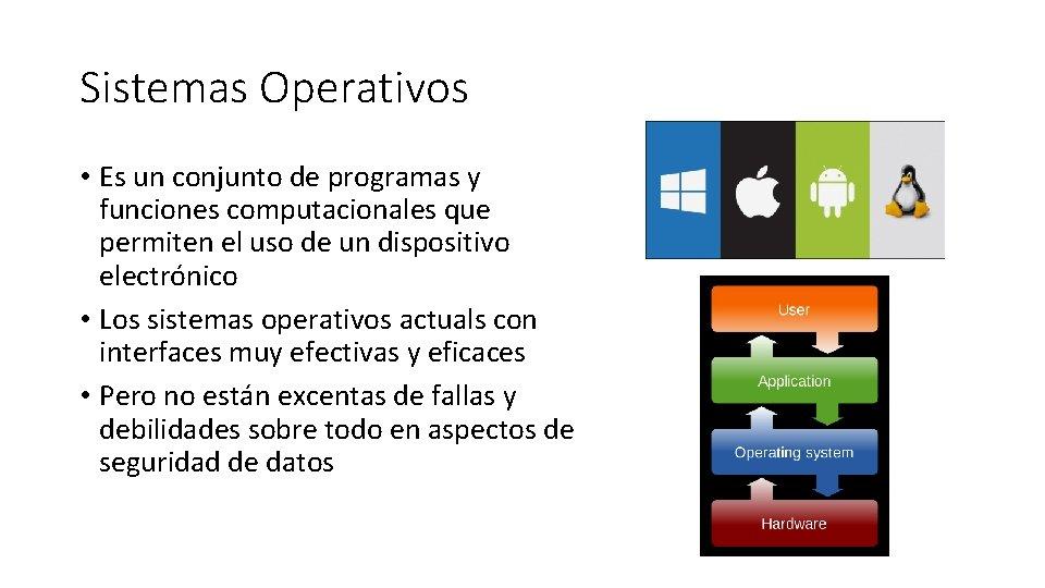 Sistemas Operativos • Es un conjunto de programas y funciones computacionales que permiten el