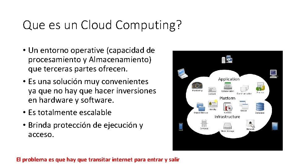 Que es un Cloud Computing? • Un entorno operative (capacidad de procesamiento y Almacenamiento)