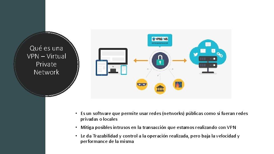 Qué es una VPN – Virtual Private Network • Es un software que permite