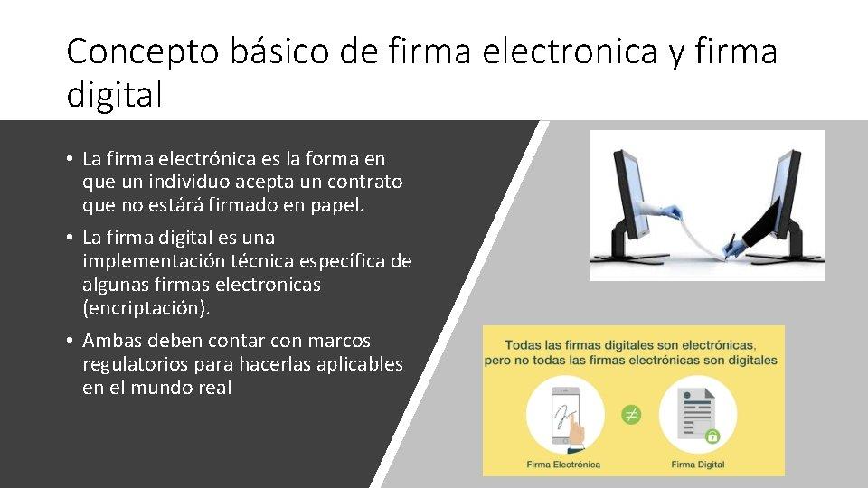 Concepto básico de firma electronica y firma digital • La firma electrónica es la