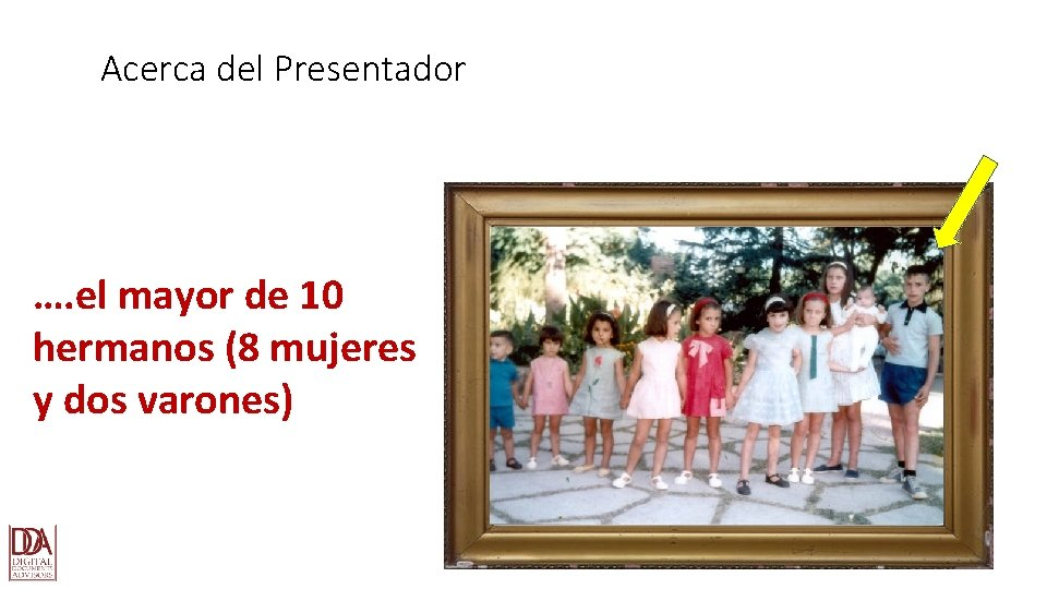 Acerca del Presentador …. el mayor de 10 hermanos (8 mujeres y dos varones)