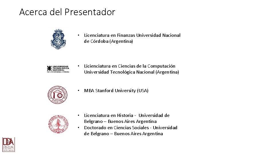 Acerca del Presentador • Licenciatura en Finanzas Universidad Nacional de Córdoba (Argentina) • Licienciatura