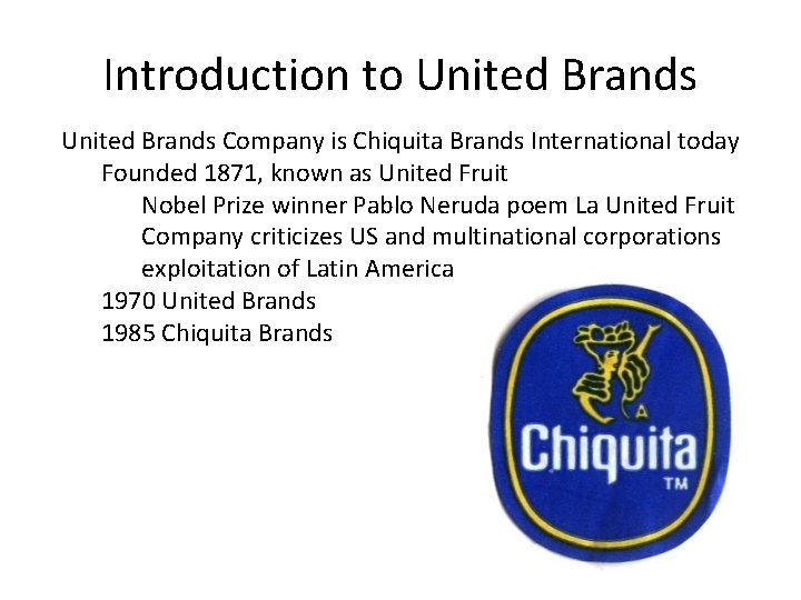 Introduction to United Brands Company is Chiquita Brands International today Founded 1871, known as