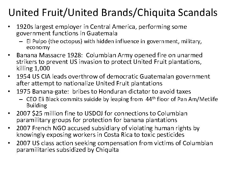 United Fruit/United Brands/Chiquita Scandals • 1920 s largest employer in Central America, performing some