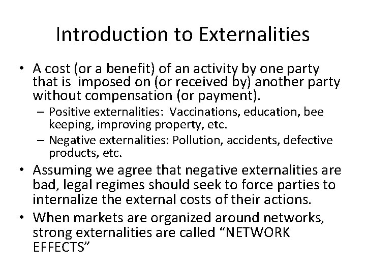 Introduction to Externalities • A cost (or a benefit) of an activity by one