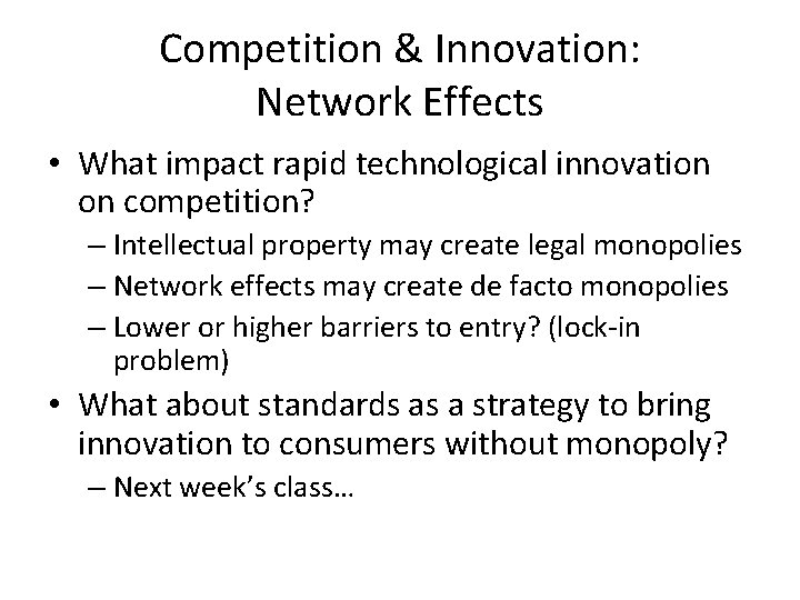 Competition & Innovation: Network Effects • What impact rapid technological innovation on competition? –