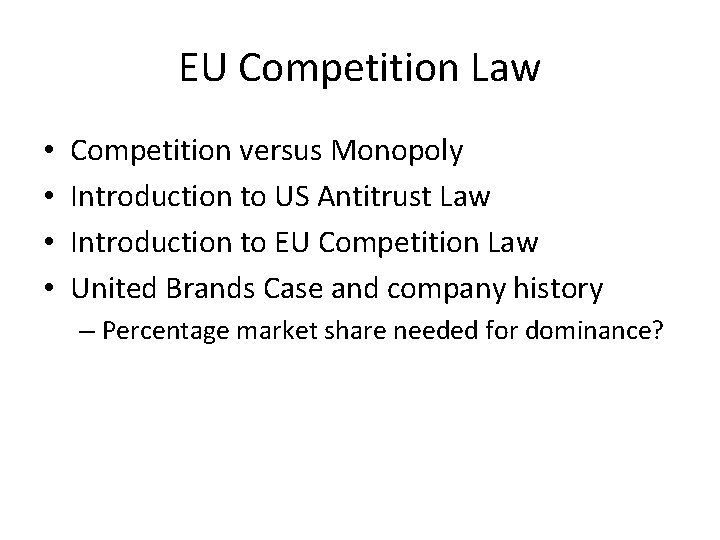 EU Competition Law • • Competition versus Monopoly Introduction to US Antitrust Law Introduction