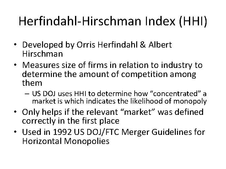 Herfindahl-Hirschman Index (HHI) • Developed by Orris Herfindahl & Albert Hirschman • Measures size
