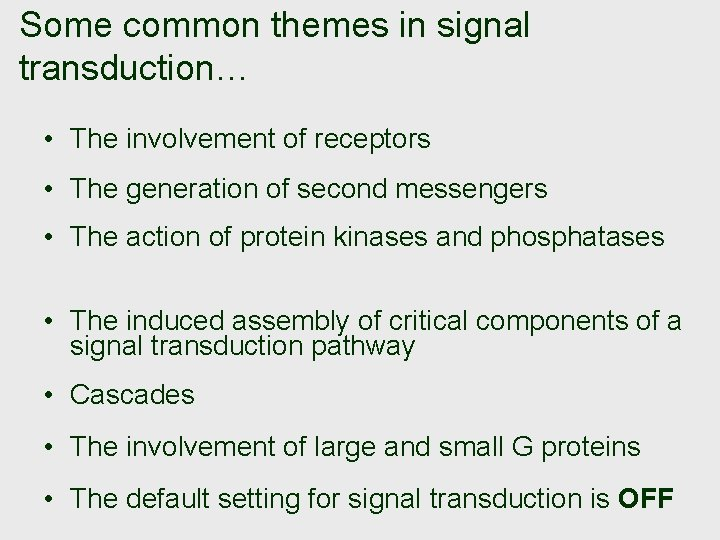 Some common themes in signal transduction… • The involvement of receptors • The generation