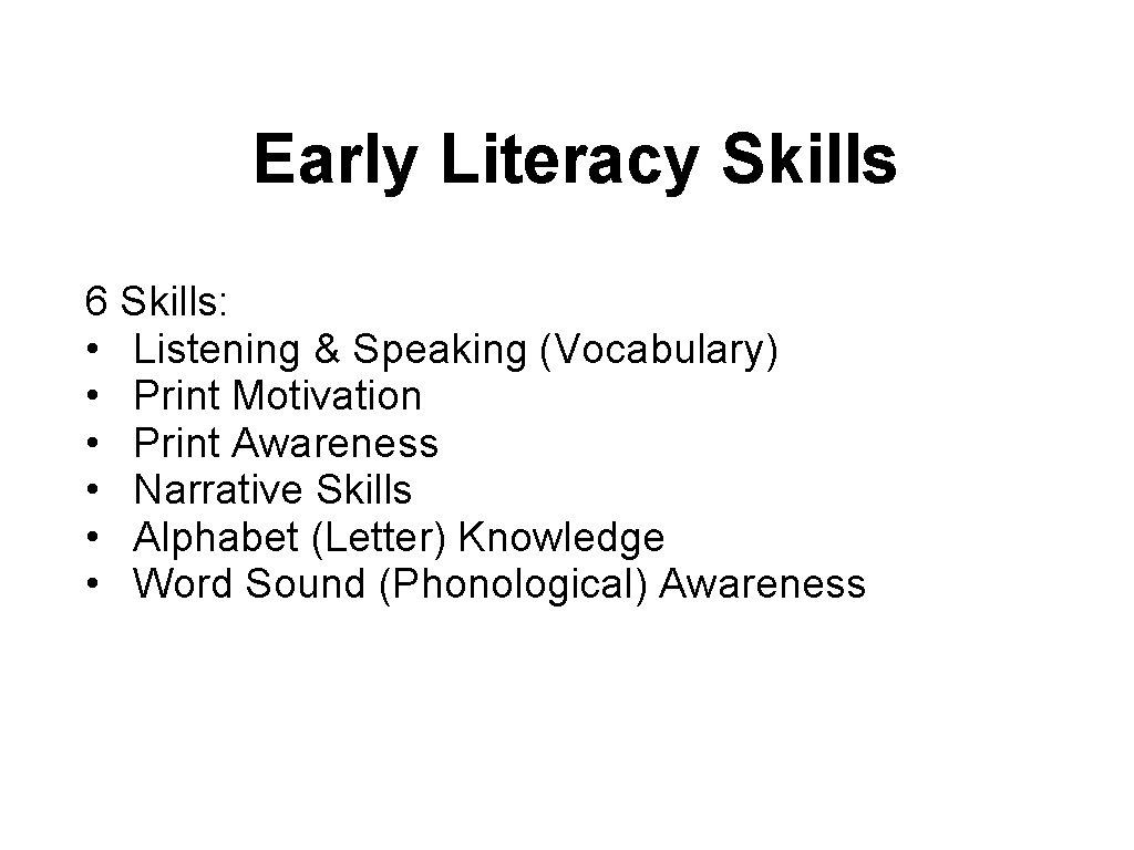 Early Literacy Skills 6 Skills: • Listening & Speaking (Vocabulary) • Print Motivation •