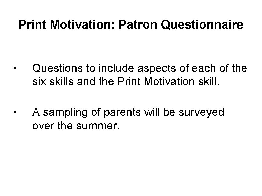Print Motivation: Patron Questionnaire • Questions to include aspects of each of the six