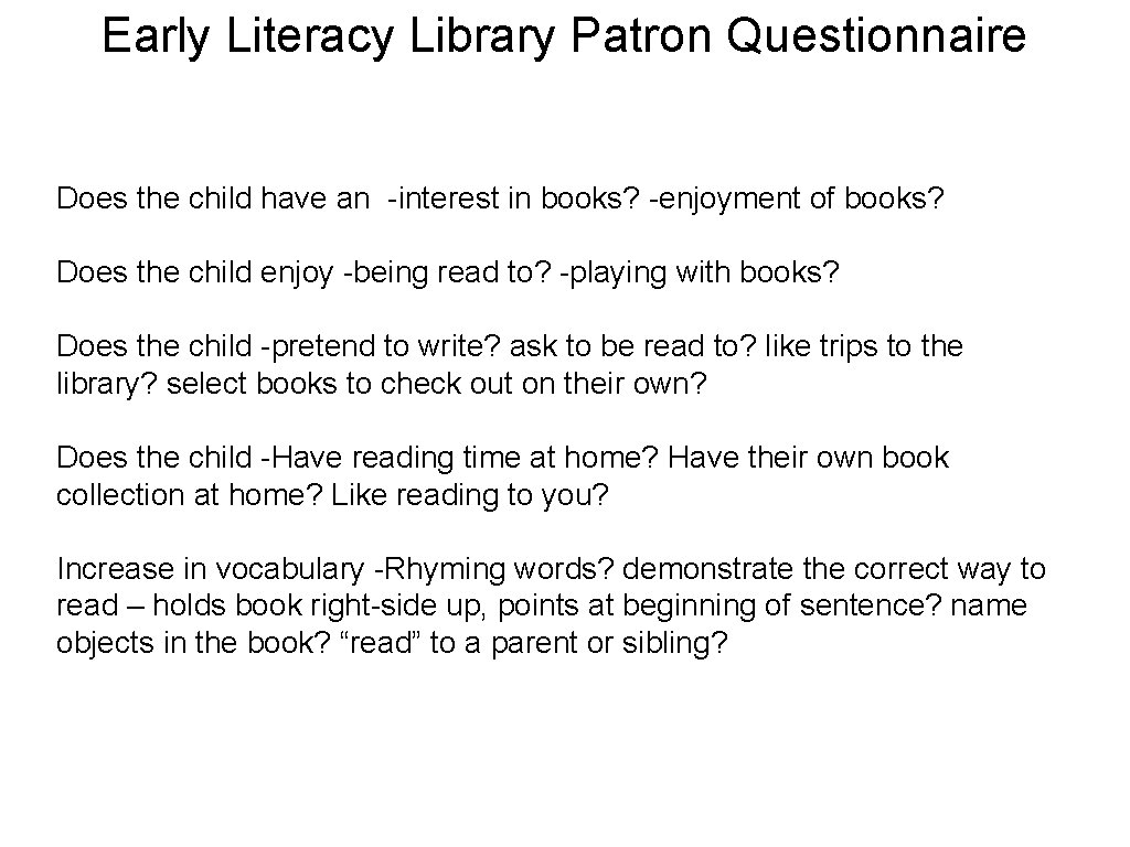 Early Literacy Library Patron Questionnaire Does the child have an -interest in books? -enjoyment