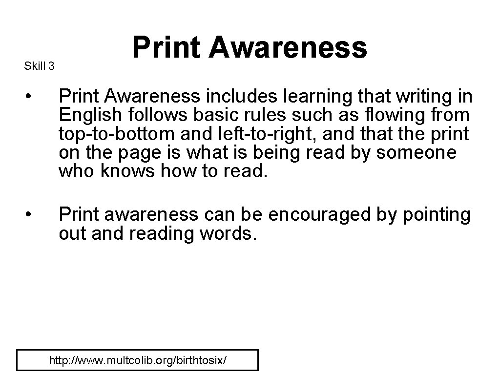 Skill 3 Print Awareness • Print Awareness includes learning that writing in English follows