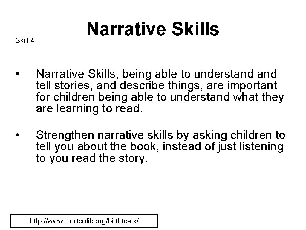 Skill 4 Narrative Skills • Narrative Skills, being able to understand tell stories, and
