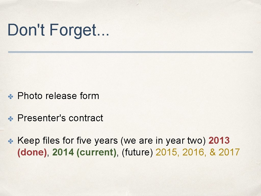 Don't Forget. . . ✤ Photo release form ✤ Presenter's contract ✤ Keep files
