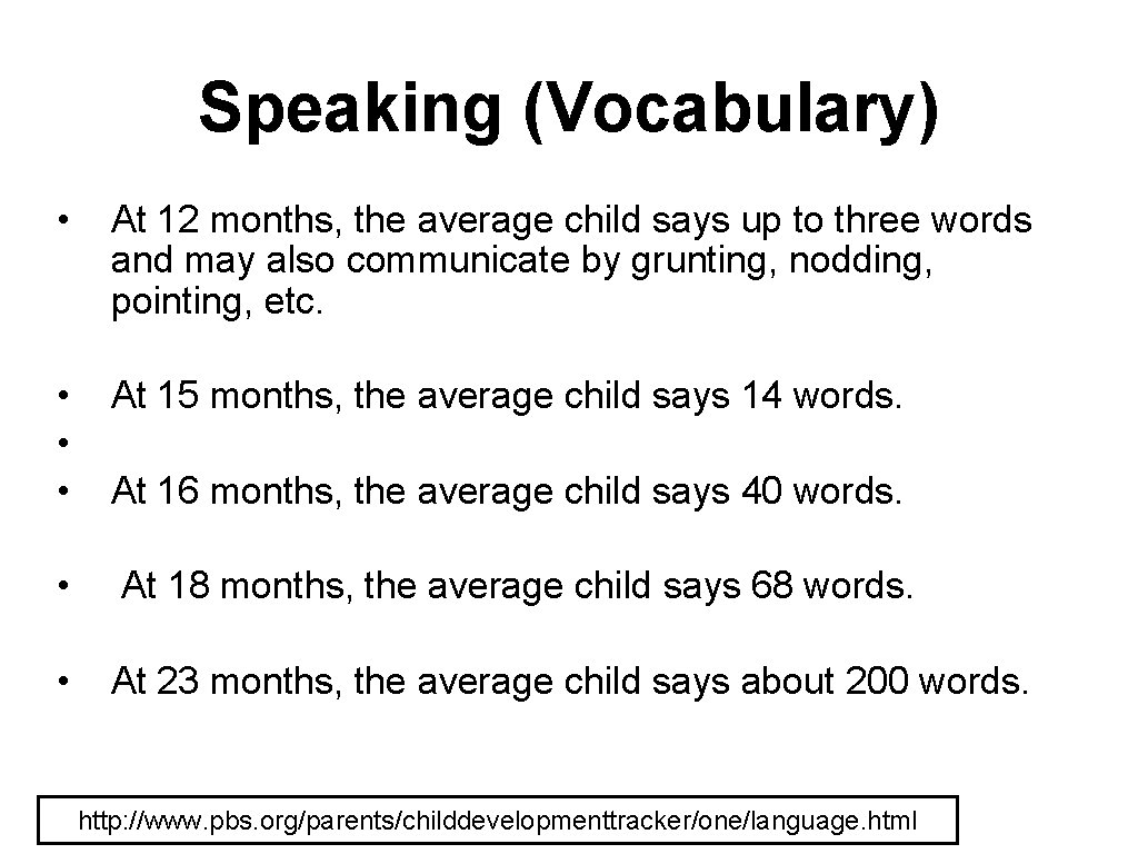 Speaking (Vocabulary) • At 12 months, the average child says up to three words