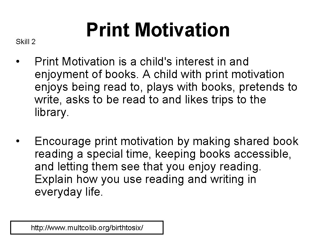 Skill 2 Print Motivation • Print Motivation is a child's interest in and enjoyment
