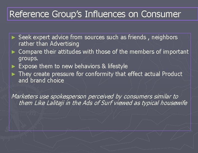 Reference Group's Influences on Consumer Seek expert advice from sources such as friends ,