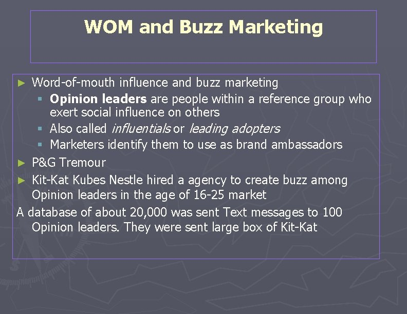 WOM and Buzz Marketing Word-of-mouth influence and buzz marketing § Opinion leaders are people