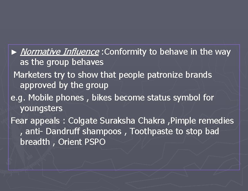 ► Normative Influence : Conformity to behave in the way as the group behaves