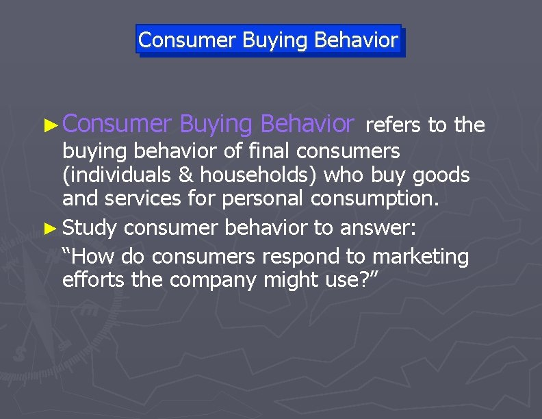 Consumer Buying Behavior ► Consumer Buying Behavior refers to the buying behavior of final