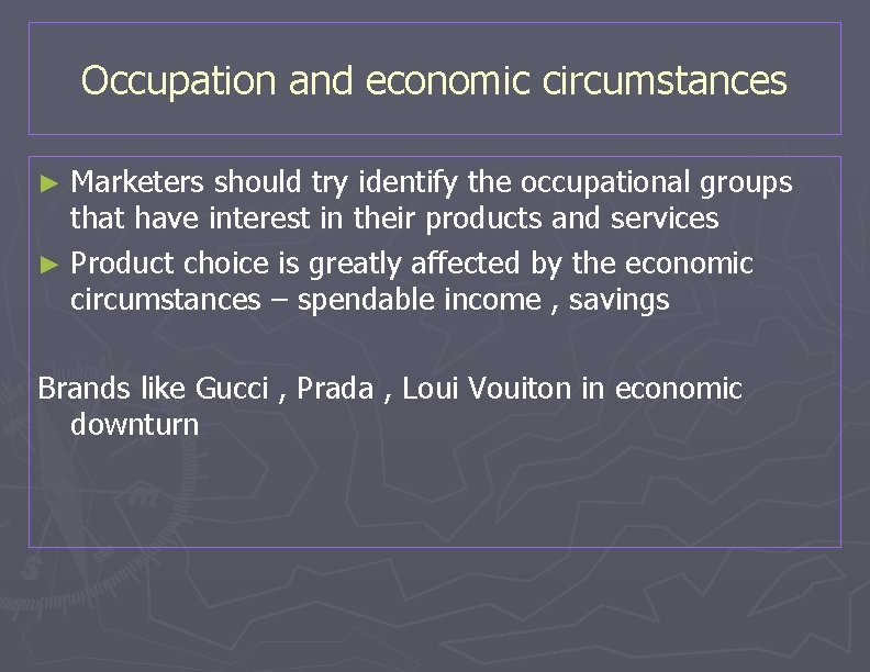 Occupation and economic circumstances ► Marketers should try identify the occupational groups that have