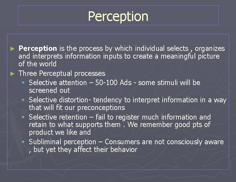 Perception is the process by which individual selects , organizes and interprets information inputs