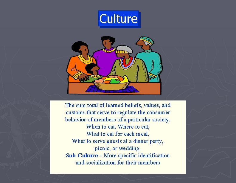 Culture The sum total of learned beliefs, values, and customs that serve to regulate