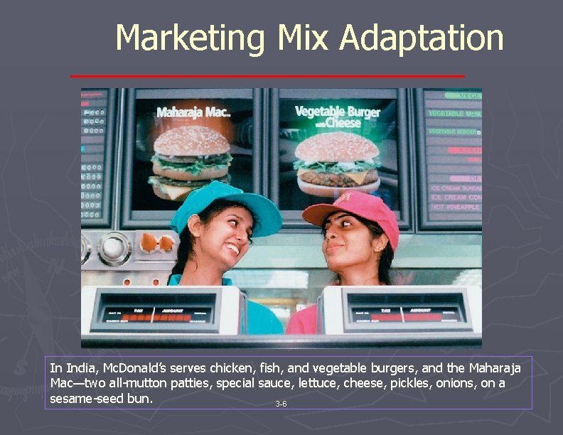 Marketing Mix Adaptation In India, Mc. Donald's serves chicken, fish, and vegetable burgers, and