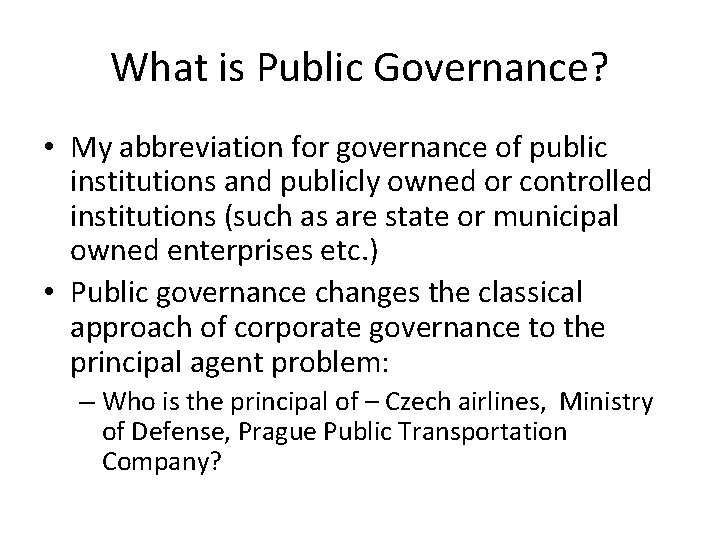 What is Public Governance? • My abbreviation for governance of public institutions and publicly