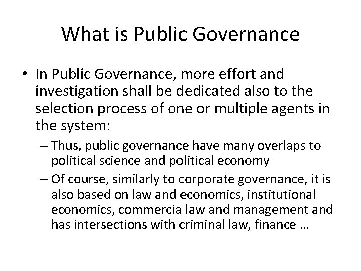 What is Public Governance • In Public Governance, more effort and investigation shall be