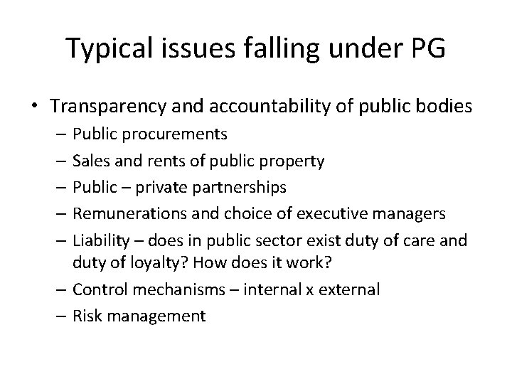 Typical issues falling under PG • Transparency and accountability of public bodies – Public