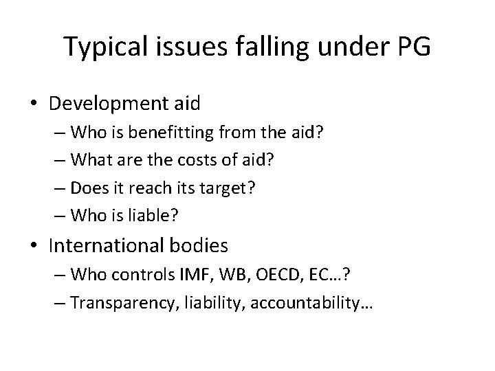 Typical issues falling under PG • Development aid – Who is benefitting from the