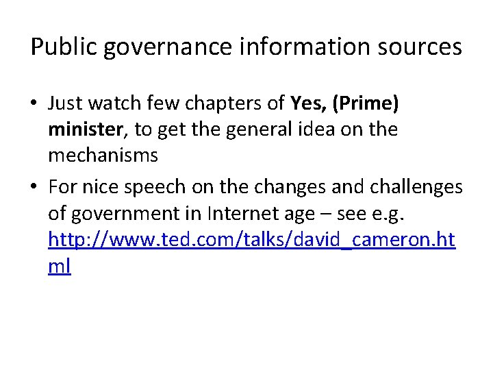 Public governance information sources • Just watch few chapters of Yes, (Prime) minister, to