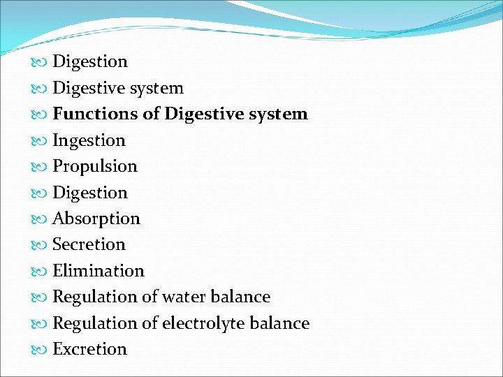 Digestion Digestive system Functions of Digestive system Ingestion Propulsion Digestion Absorption Secretion Elimination