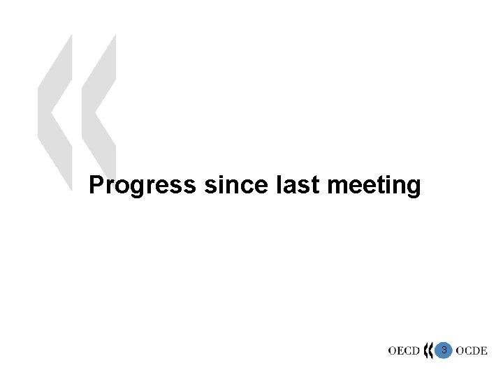 Progress since last meeting 3