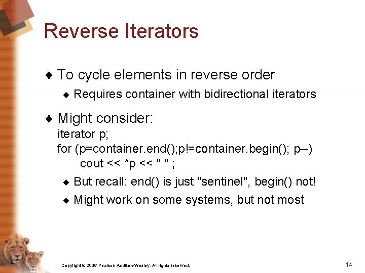 Reverse Iterators ¨ To cycle elements in reverse order ¨ Requires container with bidirectional