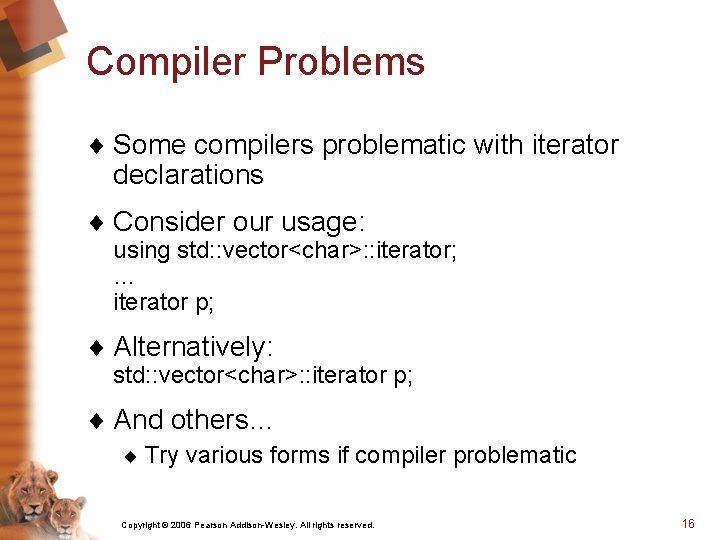Compiler Problems ¨ Some compilers problematic with iterator declarations ¨ Consider our usage: using